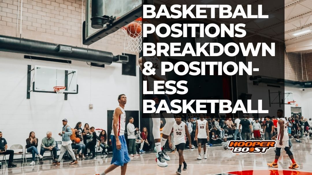 the basketball positions and positionless basketball