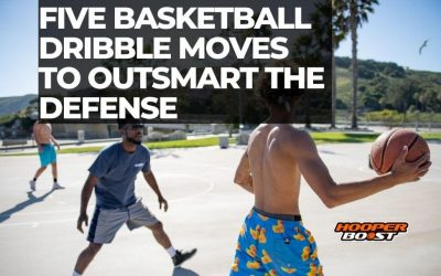 Five basketball dribble moves to outsmart the defense