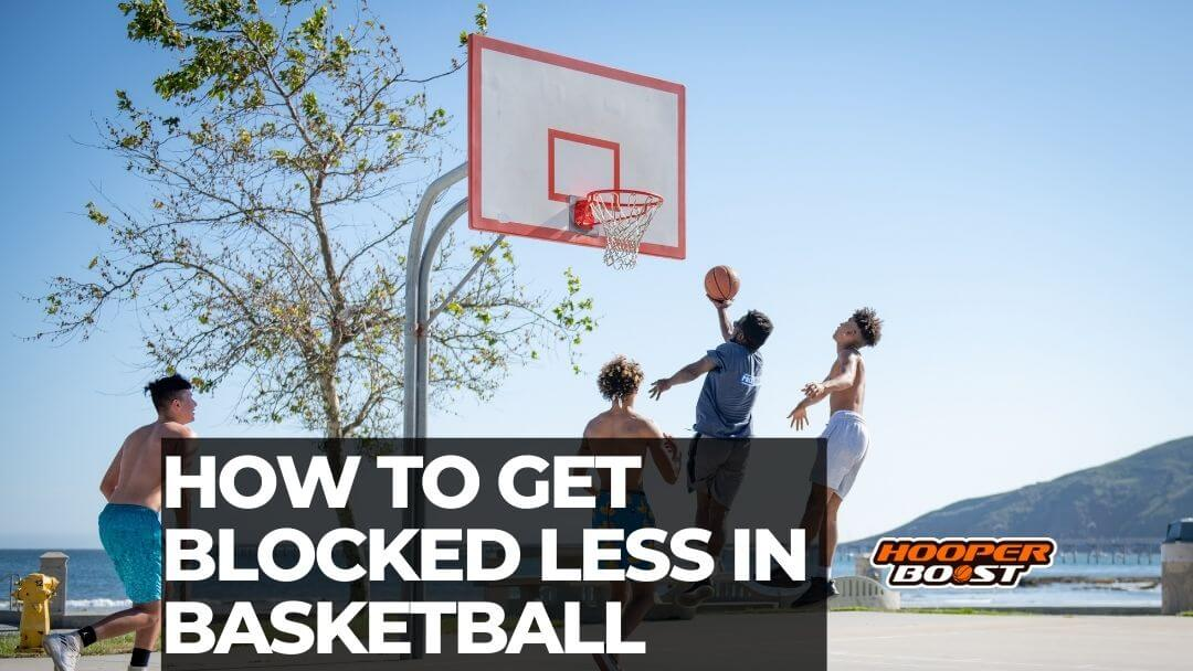 tips to get blocked less in basketball