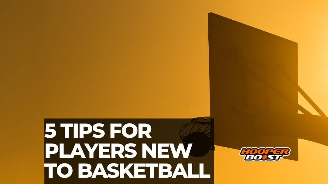 tips and advice for players new to basketball