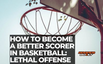 How to be a better scorer in basketball: Lethal offense