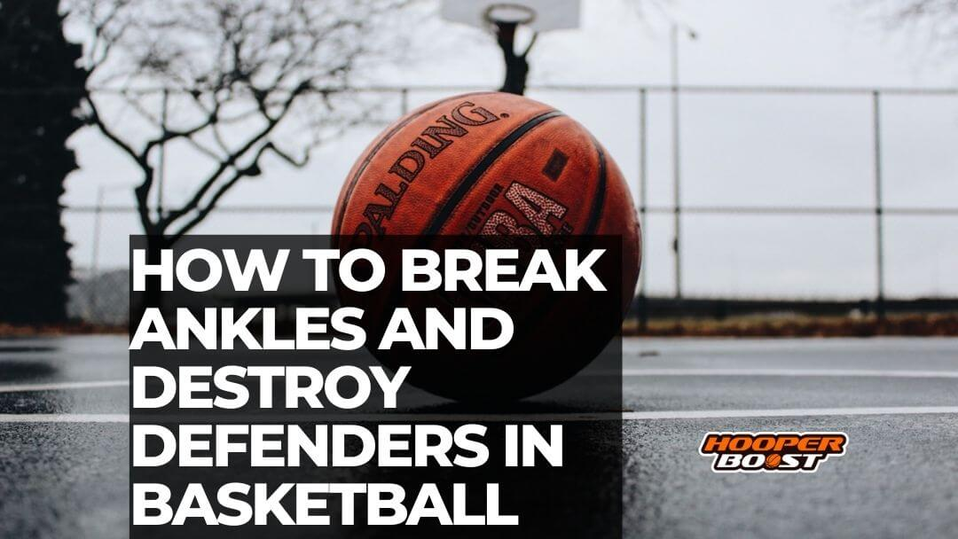 how to break ankles with your dribble in basketball