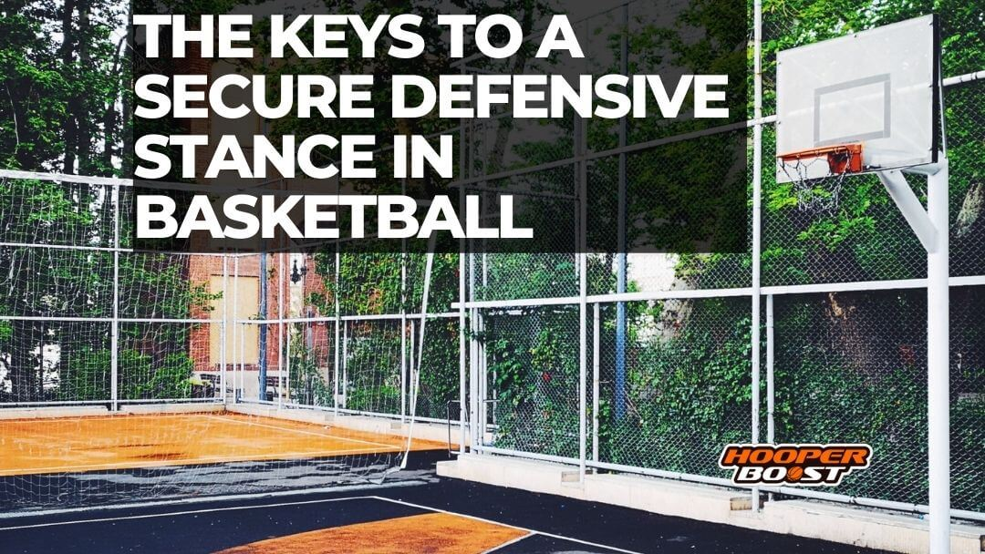 The keys to a secure defensive stance in basketball