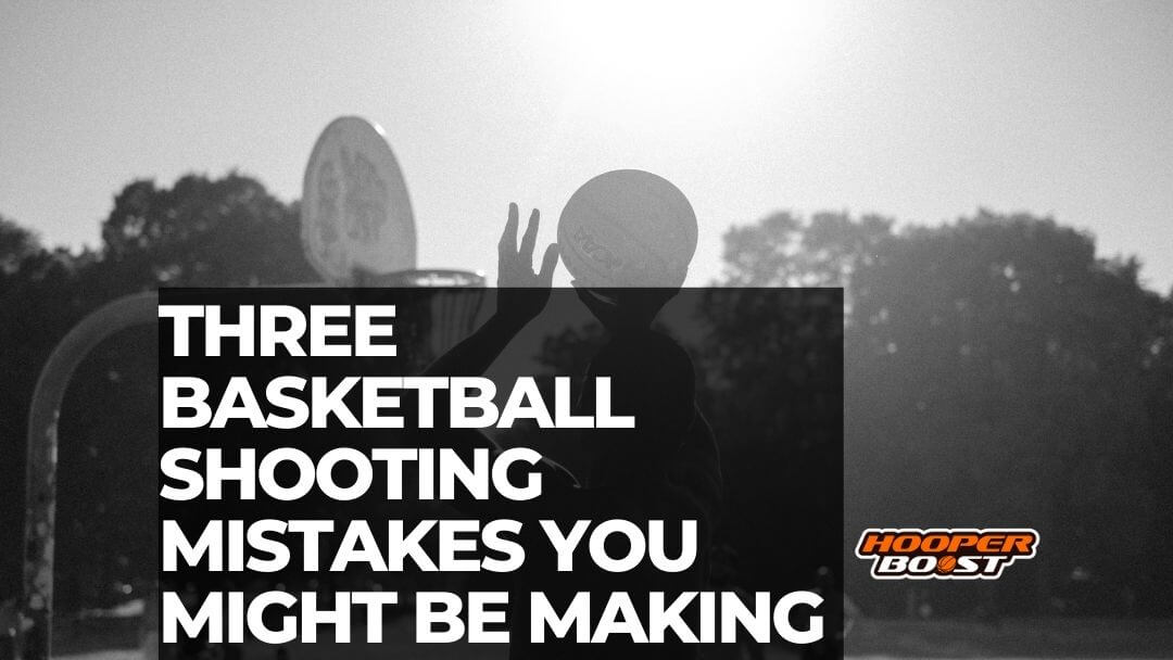 how to fix your basketball shooting mistakes