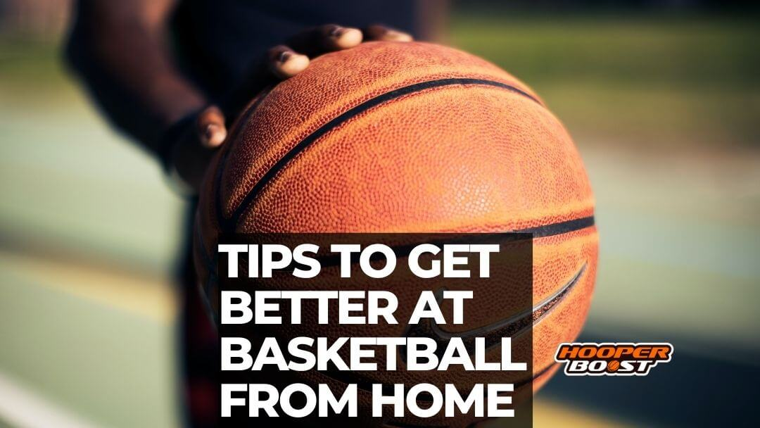 how to get better at basketball from hom