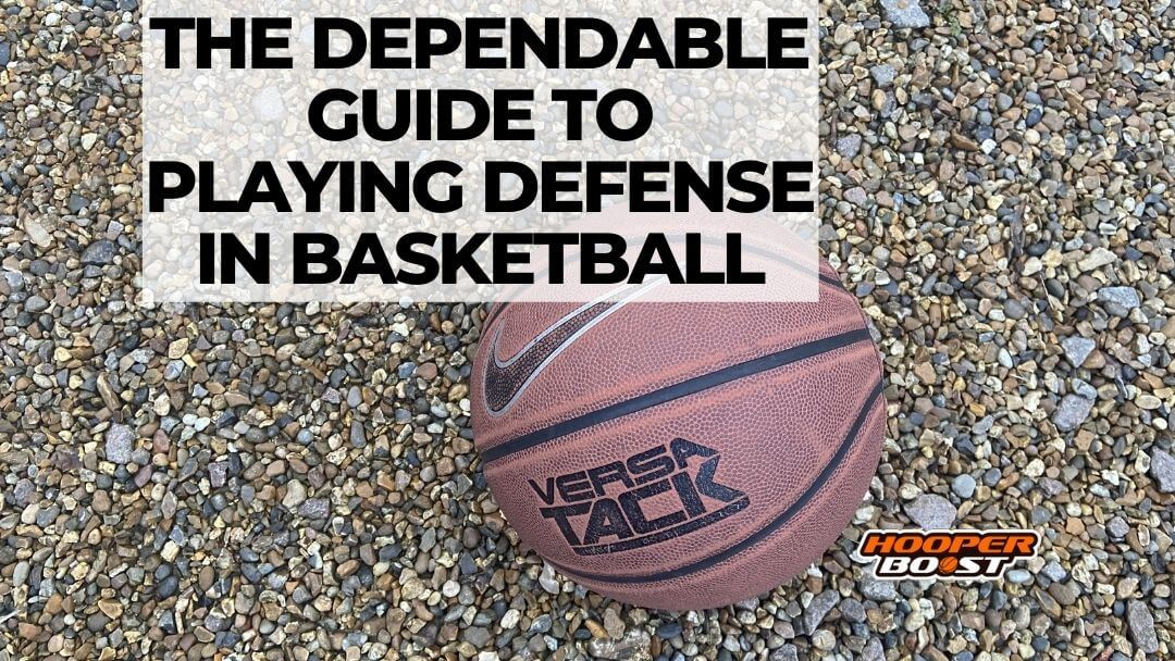 The Dependable Guide to Playing Defense in Basketball