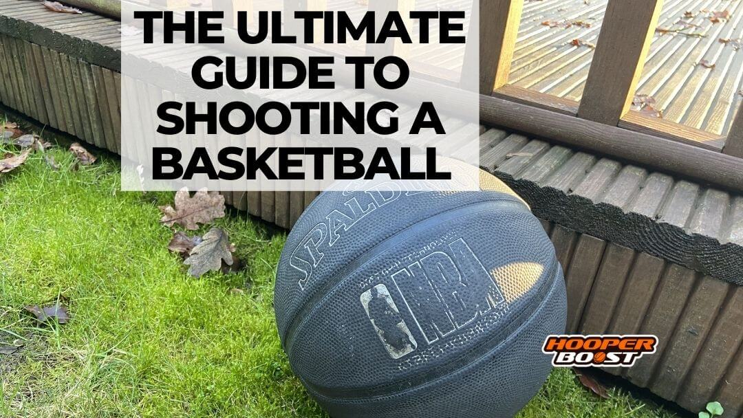 The Ultimate Guide to Shooting a Basketball